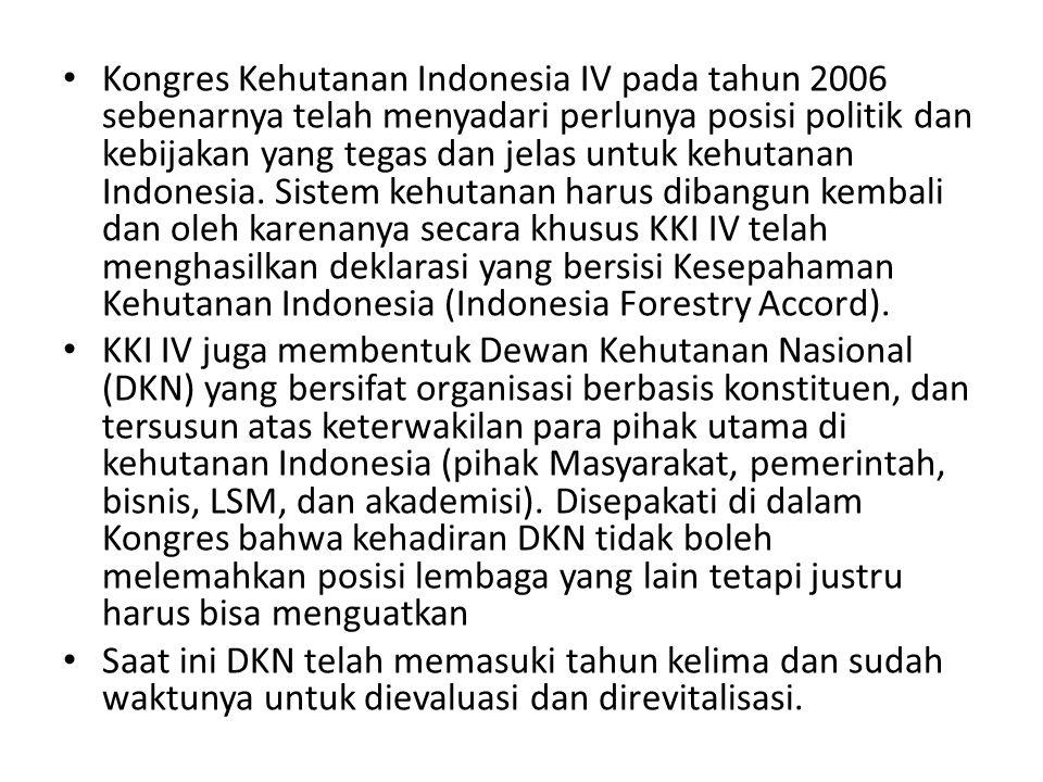 Kongres Kehutanan Indonesia IV pada tahun 2006 sebenarnya telah menyadari perlunya posisi politik dan kebijakan yang tegas dan jelas untuk kehutanan Indonesia. Sistem kehutanan harus dibangun kembali dan oleh karenanya secara khusus KKI IV telah menghasilkan deklarasi yang bersisi Kesepahaman Kehutanan Indonesia (Indonesia Forestry Accord).