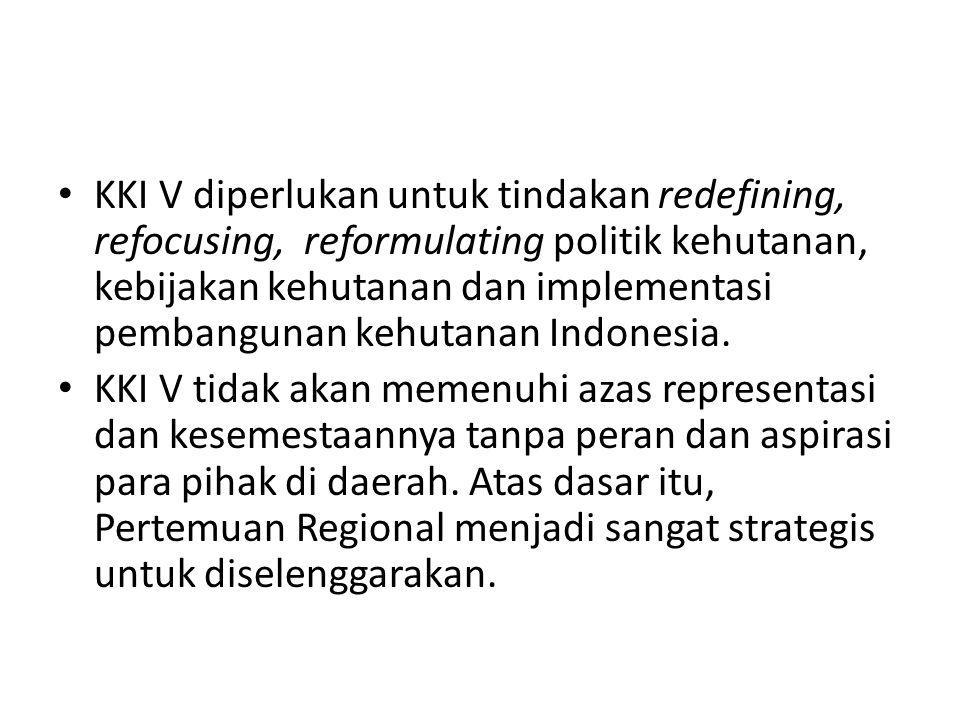 KKI V diperlukan untuk tindakan redefining, refocusing, reformulating politik kehutanan, kebijakan kehutanan dan implementasi pembangunan kehutanan Indonesia.