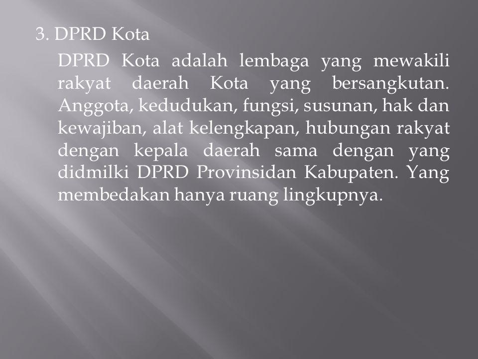 3. DPRD Kota DPRD Kota adalah lembaga yang mewakili rakyat daerah Kota yang bersangkutan.