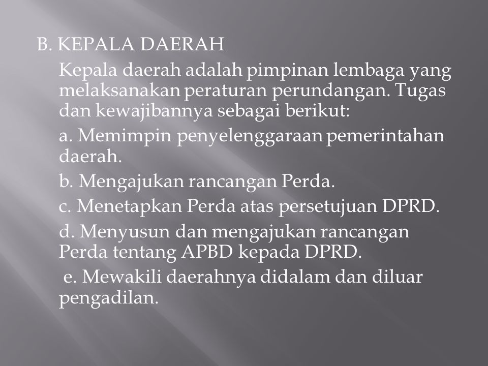 B. KEPALA DAERAH Kepala daerah adalah pimpinan lembaga yang melaksanakan peraturan perundangan.