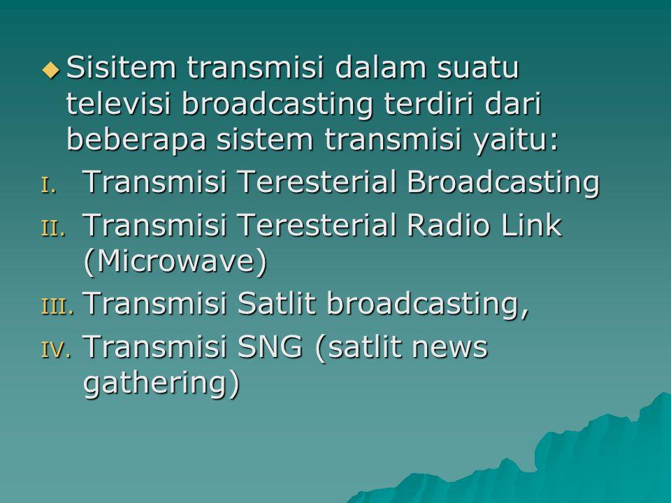 Sisitem transmisi dalam suatu televisi broadcasting terdiri dari beberapa sistem transmisi yaitu: