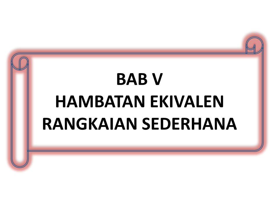 BAB V HAMBATAN EKIVALEN RANGKAIAN SEDERHANA