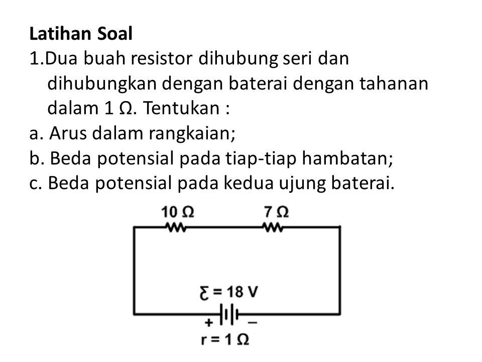 Latihan Soal 1. Dua buah resistor dihubung seri dan