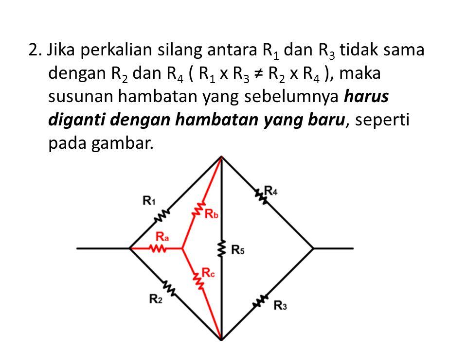 2. Jika perkalian silang antara R1 dan R3 tidak sama