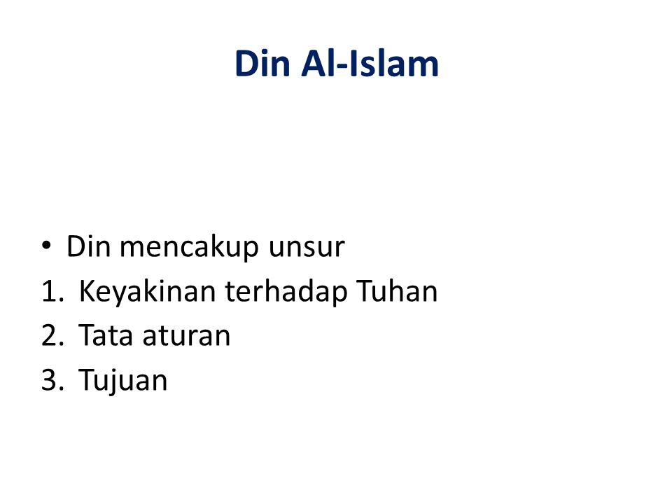 Din Al-Islam Din mencakup unsur Keyakinan terhadap Tuhan Tata aturan
