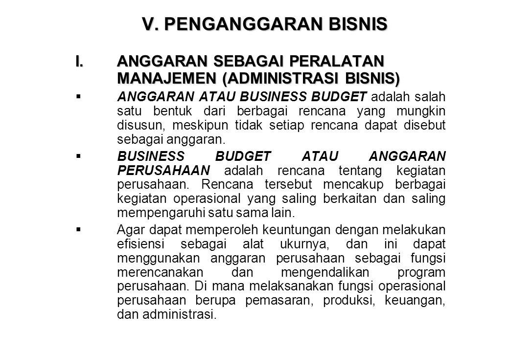 V. PENGANGGARAN BISNIS ANGGARAN SEBAGAI PERALATAN MANAJEMEN (ADMINISTRASI BISNIS)