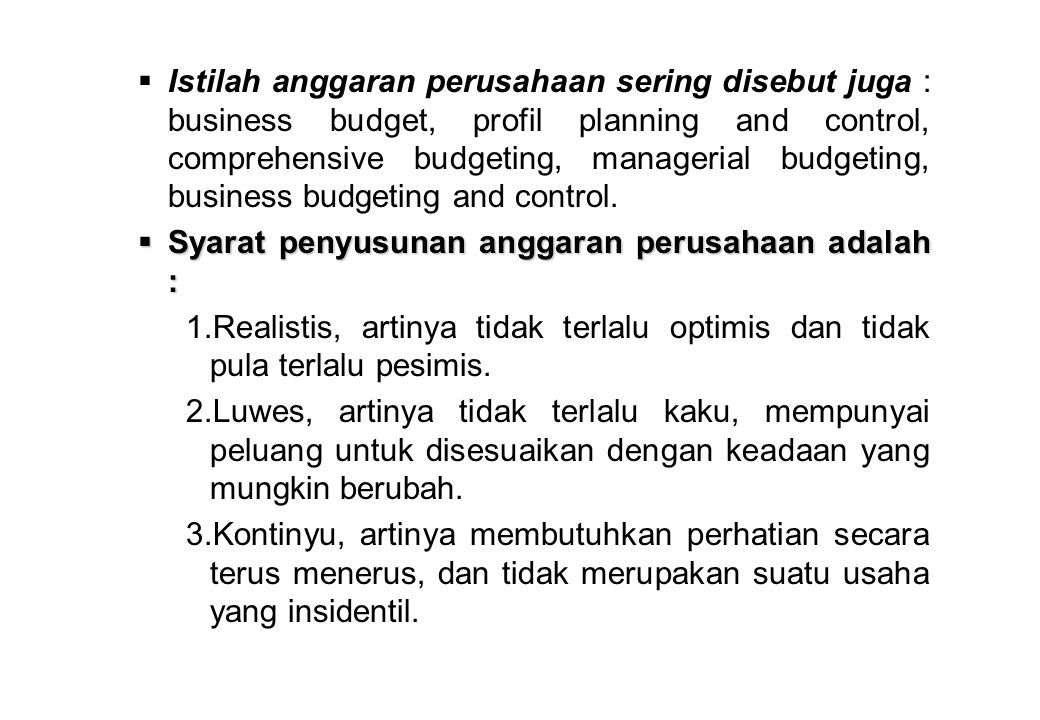 Istilah anggaran perusahaan sering disebut juga : business budget, profil planning and control, comprehensive budgeting, managerial budgeting, business budgeting and control.