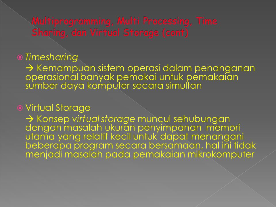 Multiprogramming, Multi Processing, Time Sharing, dan Virtual Storage (cont)