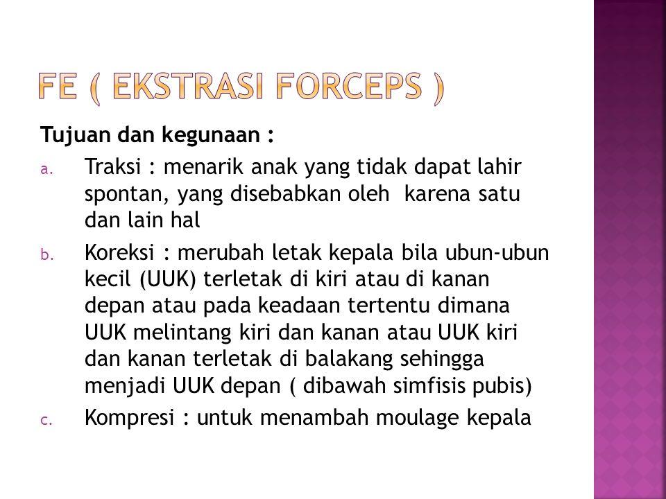FE ( ekstrasi forceps ) Tujuan dan kegunaan :