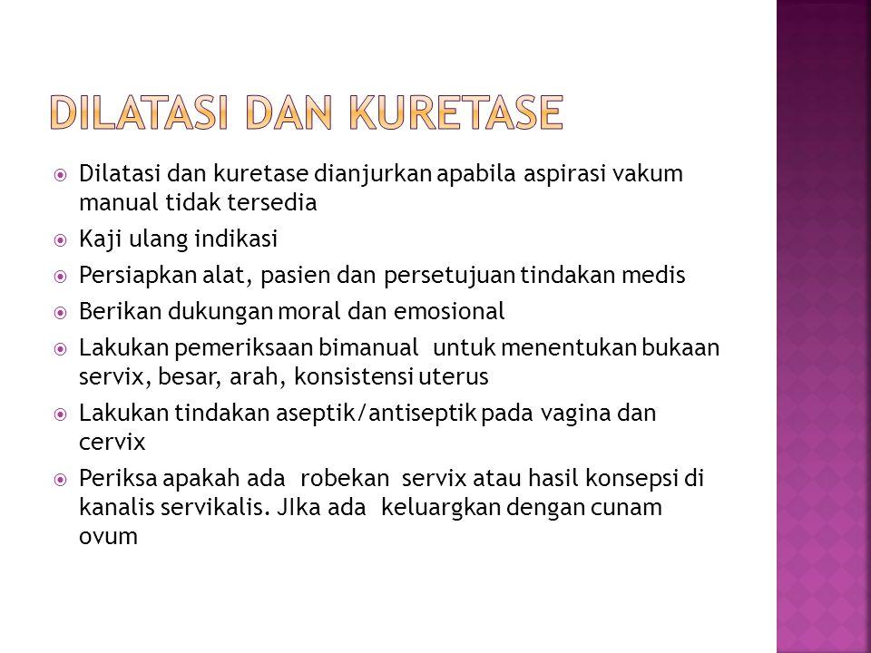 Dilatasi dan kuretase Dilatasi dan kuretase dianjurkan apabila aspirasi vakum manual tidak tersedia.