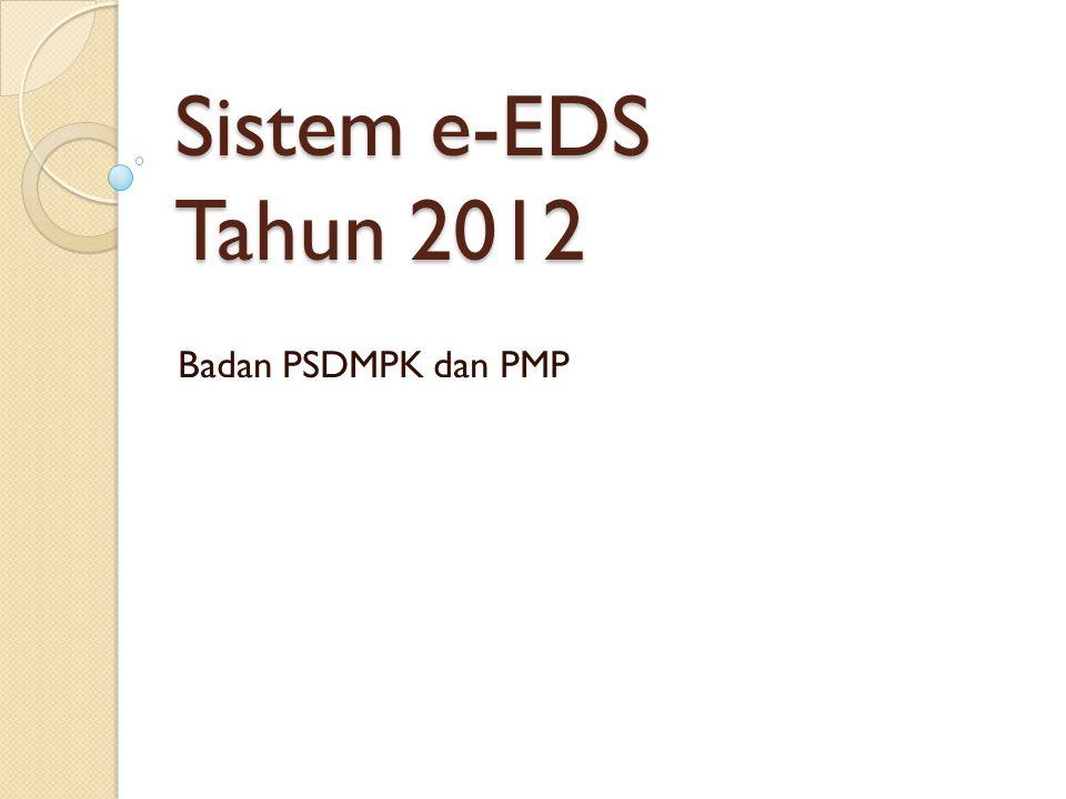 Sistem e-EDS Tahun 2012 Badan PSDMPK dan PMP