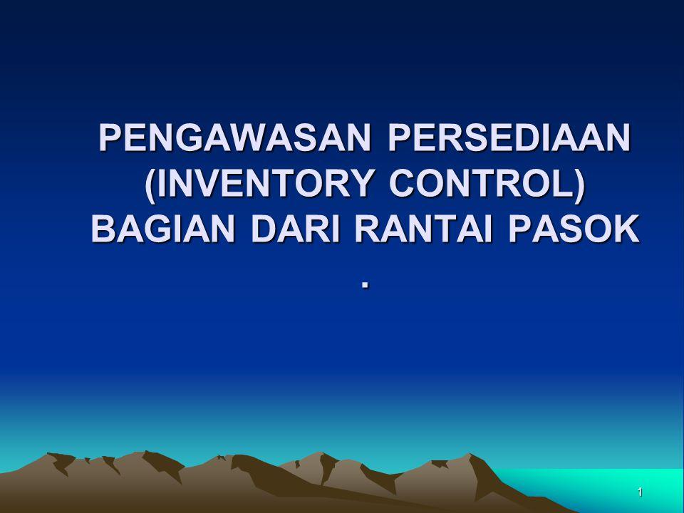 PENGAWASAN PERSEDIAAN (INVENTORY CONTROL) BAGIAN DARI RANTAI PASOK .