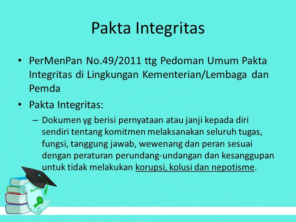 Pakta Integritas PerMenPan No.49/2011 ttg Pedoman Umum Pakta Integritas di Lingkungan Kementerian/Lembaga dan Pemda.