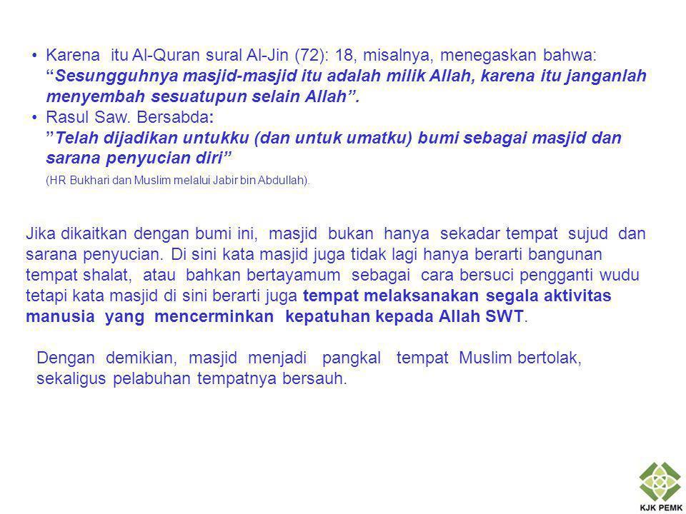 Karena itu Al-Quran sural Al-Jin (72): 18, misalnya, menegaskan bahwa: