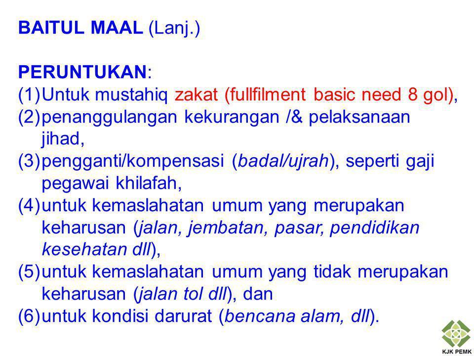 BAITUL MAAL (Lanj.) PERUNTUKAN: Untuk mustahiq zakat (fullfilment basic need 8 gol), penanggulangan kekurangan /& pelaksanaan jihad,