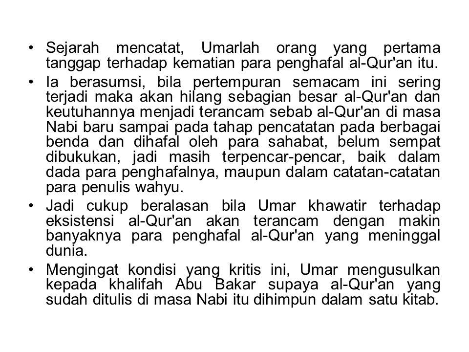 Sejarah mencatat, Umarlah orang yang pertama tanggap terhadap kematian para penghafal al-Qur an itu.