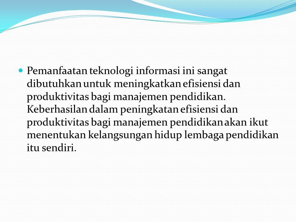 Pemanfaatan teknologi informasi ini sangat dibutuhkan untuk meningkatkan efisiensi dan produktivitas bagi manajemen pendidikan.