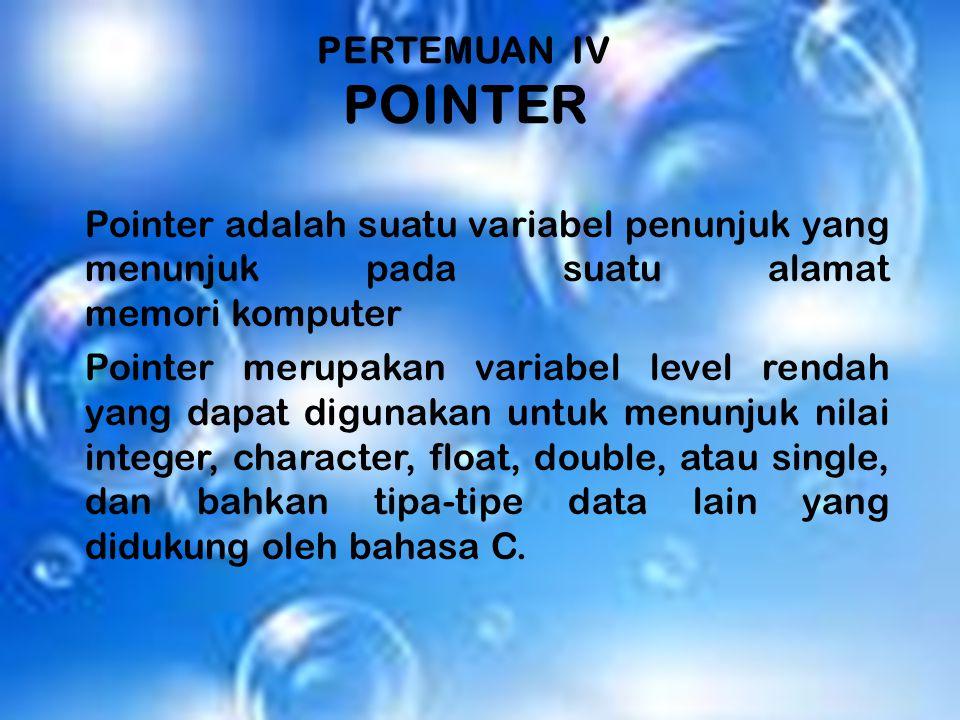 PERTEMUAN IV POINTER Pointer adalah suatu variabel penunjuk yang menunjuk pada suatu alamat memori komputer.