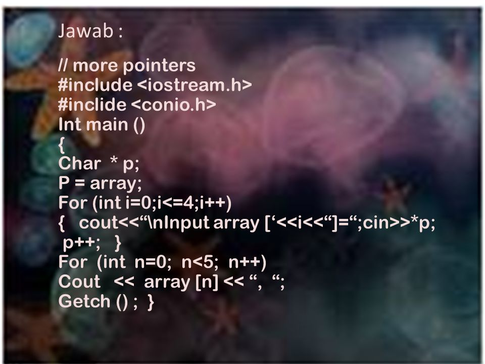 Jawab : // more pointers #include <iostream.h>