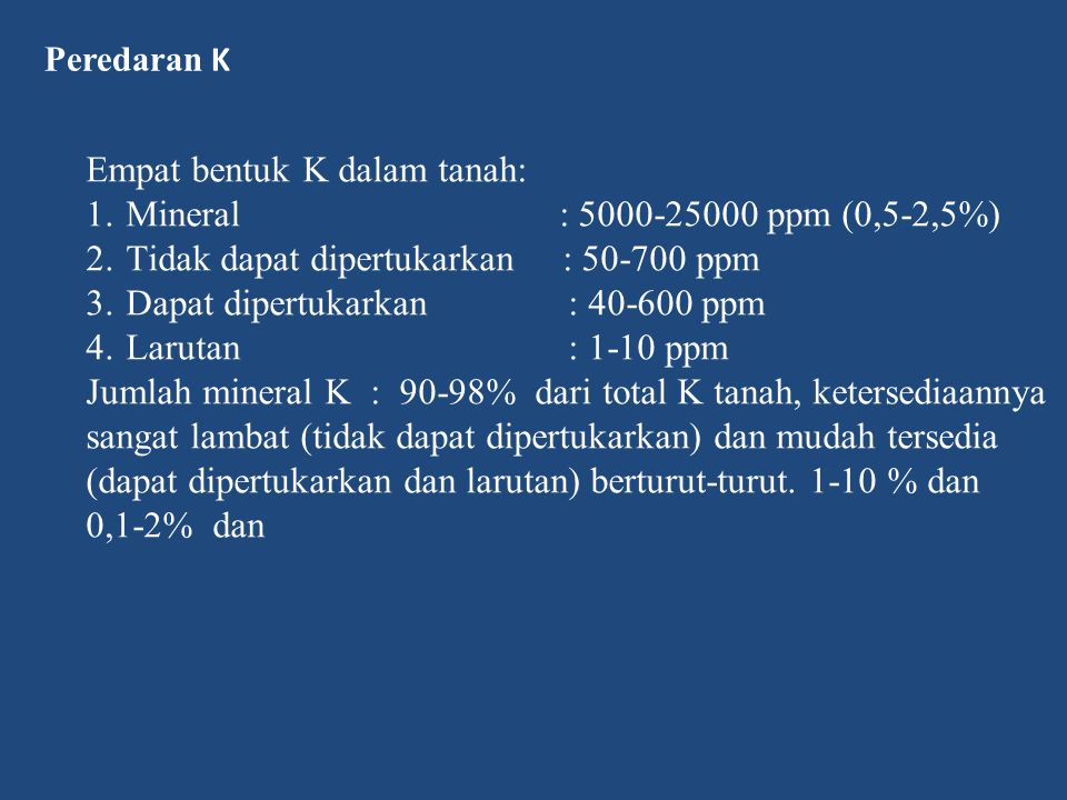 Empat bentuk K dalam tanah: Mineral : 5000-25000 ppm (0,5-2,5%)