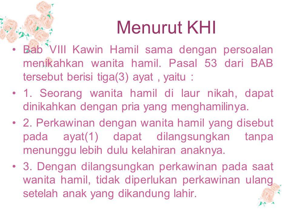 Menurut KHI Bab VIII Kawin Hamil sama dengan persoalan menikahkan wanita hamil. Pasal 53 dari BAB tersebut berisi tiga(3) ayat , yaitu :
