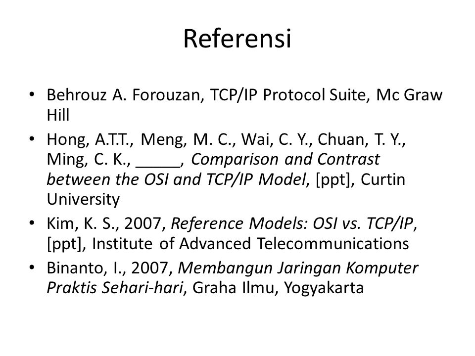 Referensi Behrouz A. Forouzan, TCP/IP Protocol Suite, Mc Graw Hill
