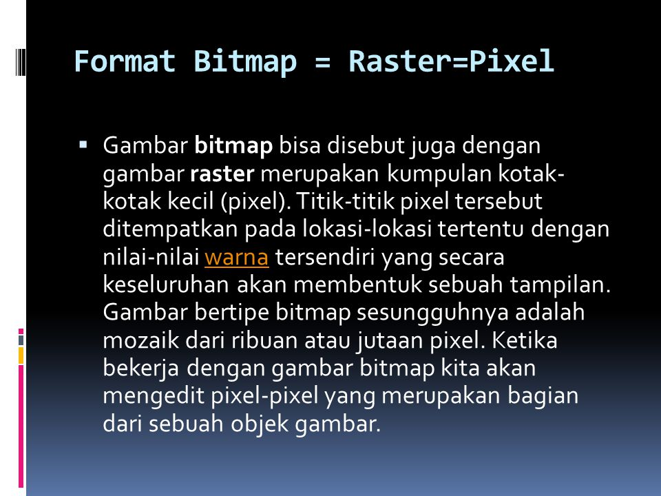 Format Bitmap = Raster=Pixel