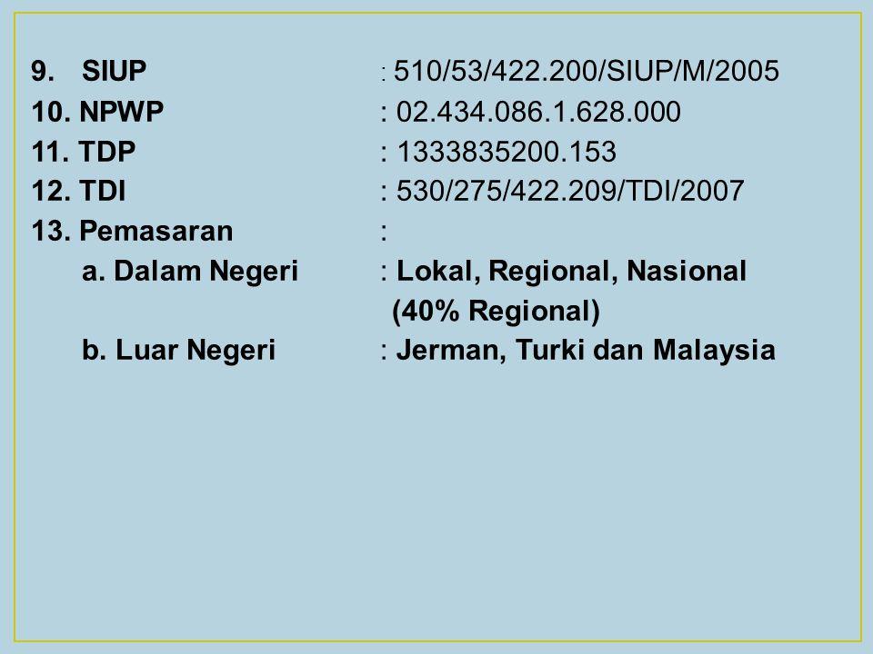 9. SIUP : 510/53/422.200/SIUP/M/2005 10. NPWP : 02.434.086.1.628.000. 11. TDP : 1333835200.153.