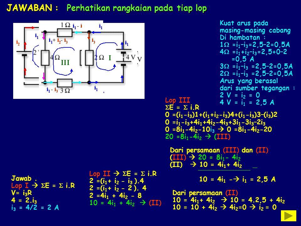 JAWABAN : Perhatikan rangkaian pada tiap lop