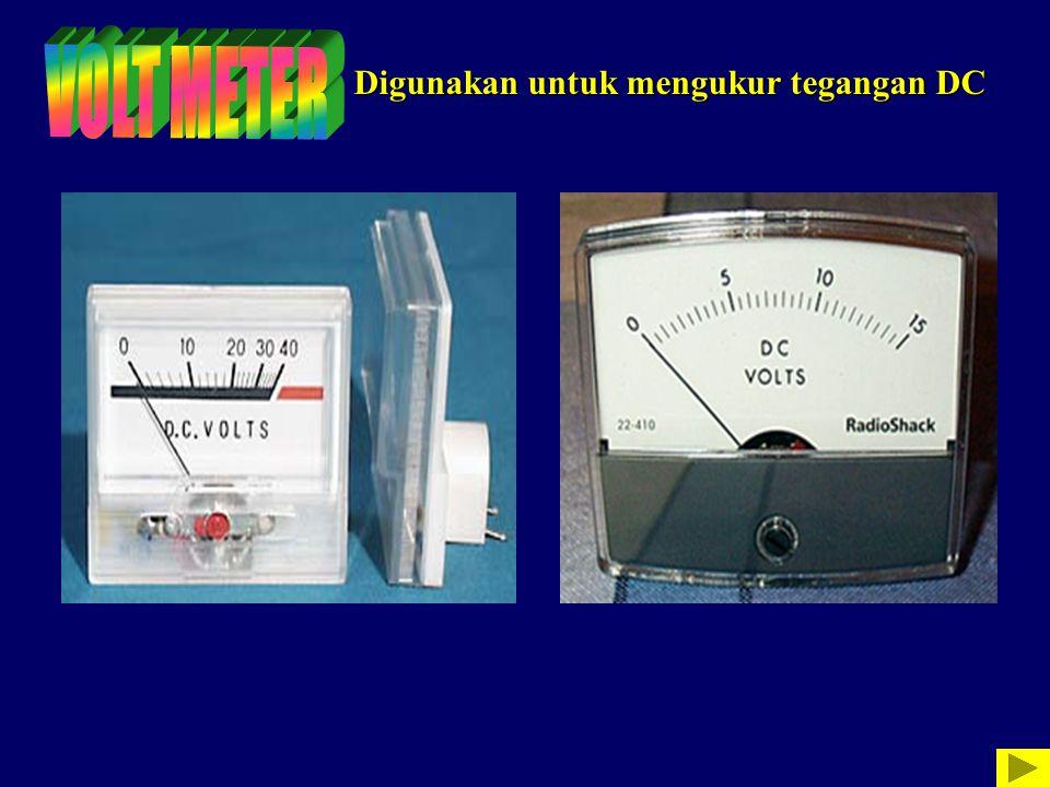 VOLT METER Digunakan untuk mengukur tegangan DC