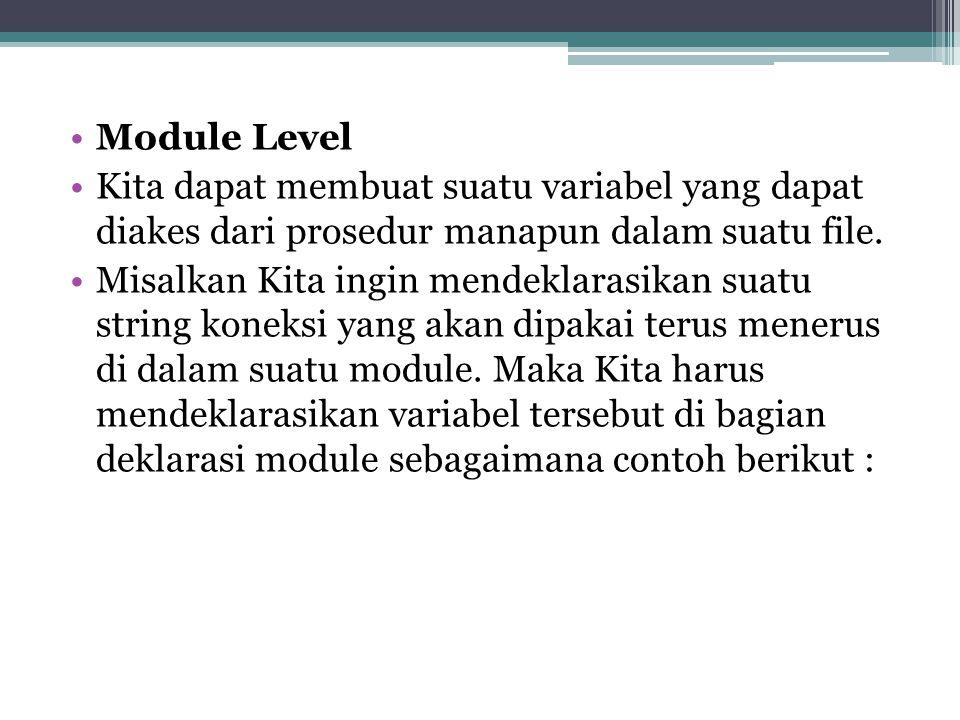 Module Level Kita dapat membuat suatu variabel yang dapat diakes dari prosedur manapun dalam suatu file.