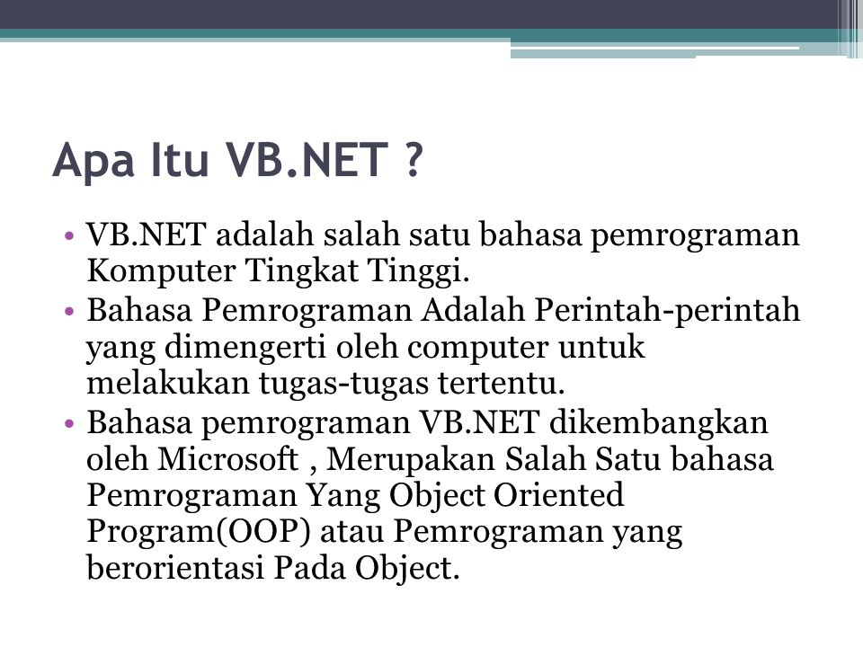 Apa Itu VB.NET VB.NET adalah salah satu bahasa pemrograman Komputer Tingkat Tinggi.