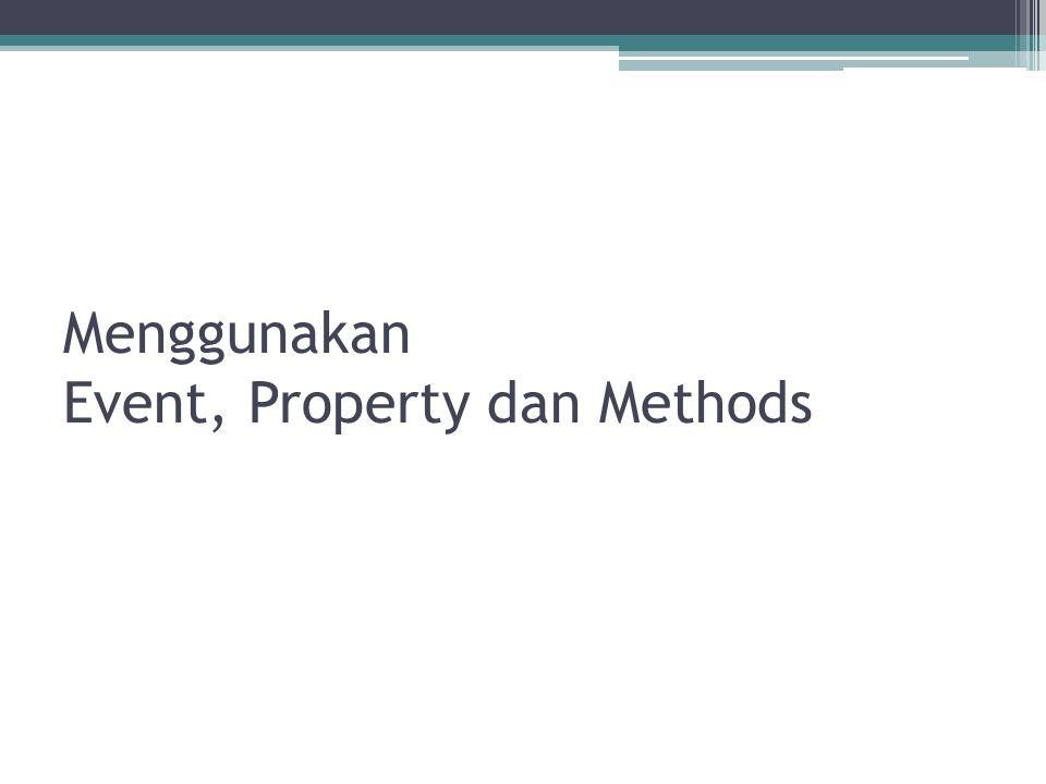Menggunakan Event, Property dan Methods