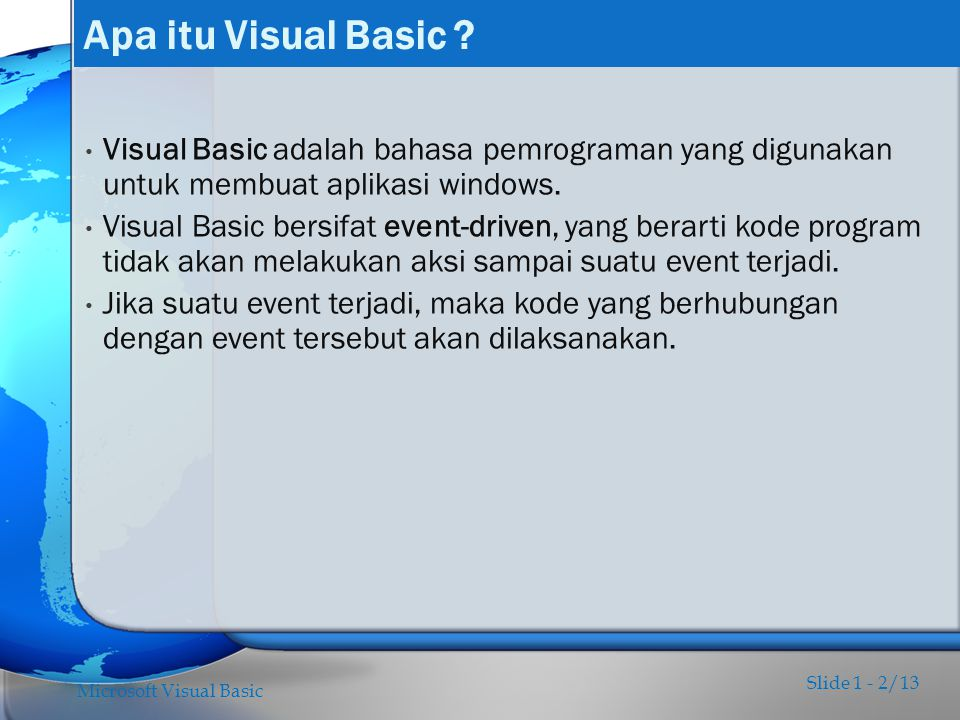 Apa itu Visual Basic Visual Basic adalah bahasa pemrograman yang digunakan untuk membuat aplikasi windows.