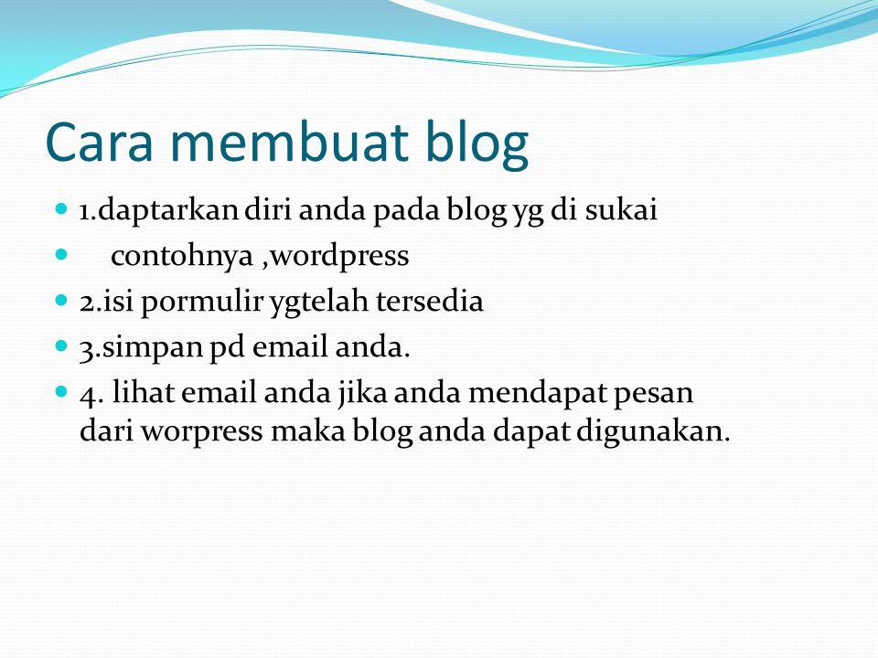 Cara membuat blog 1.daptarkan diri anda pada blog yg di sukai
