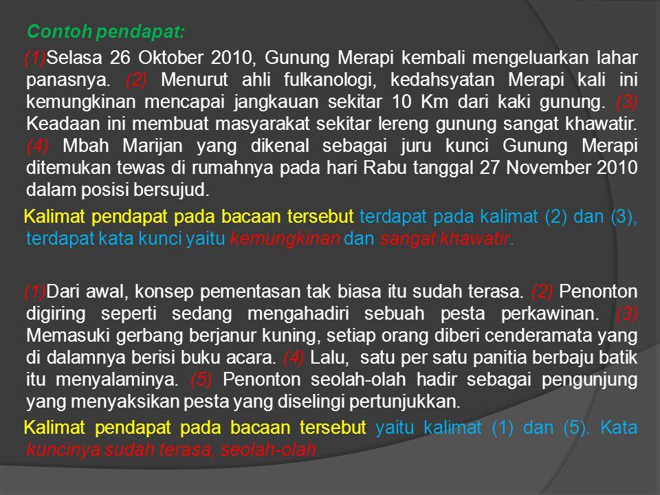 Contoh pendapat: (1)Selasa 26 Oktober 2010, Gunung Merapi kembali mengeluarkan lahar panasnya.