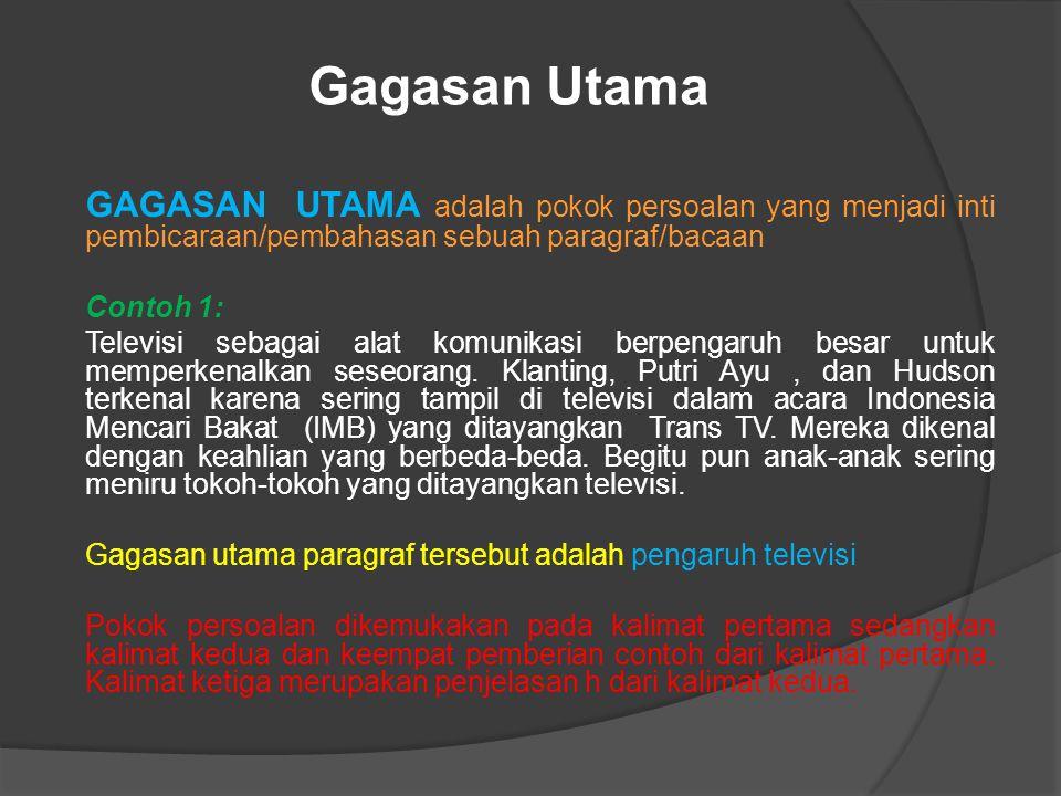 Gagasan Utama GAGASAN UTAMA adalah pokok persoalan yang menjadi inti pembicaraan/pembahasan sebuah paragraf/bacaan.
