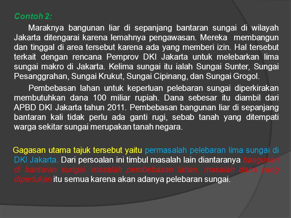 Contoh 2: Maraknya bangunan liar di sepanjang bantaran sungai di wilayah Jakarta ditengarai karena lemahnya pengawasan.