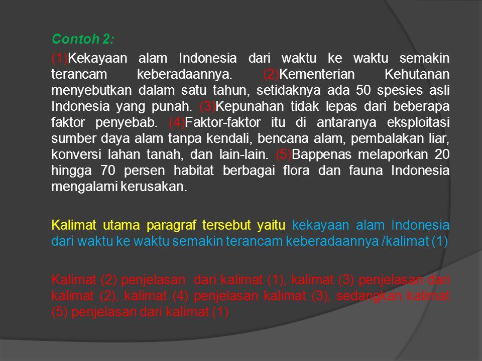 Contoh 2: (1)Kekayaan alam Indonesia dari waktu ke waktu semakin terancam keberadaannya.