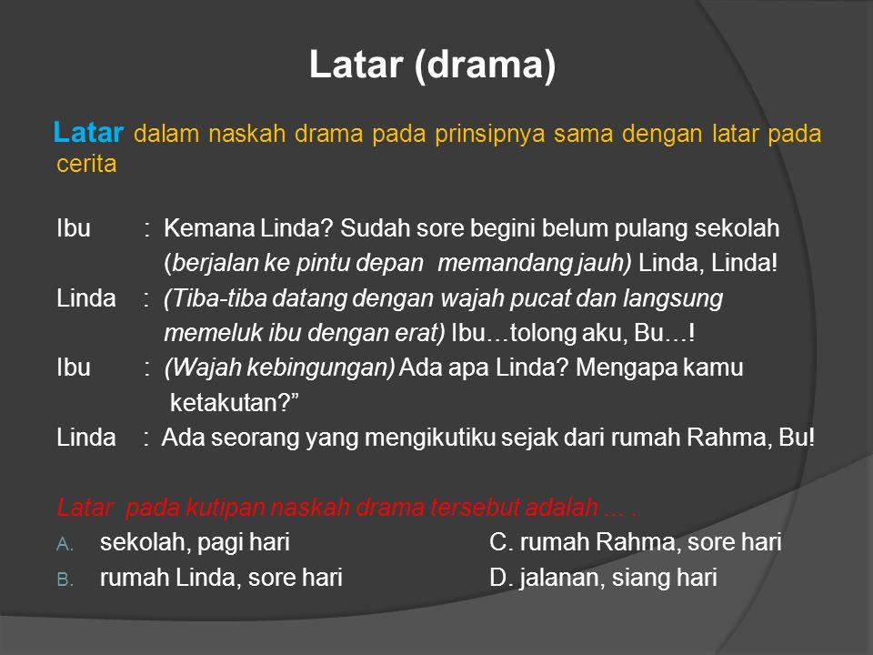 Latar (drama) Latar dalam naskah drama pada prinsipnya sama dengan latar pada cerita.