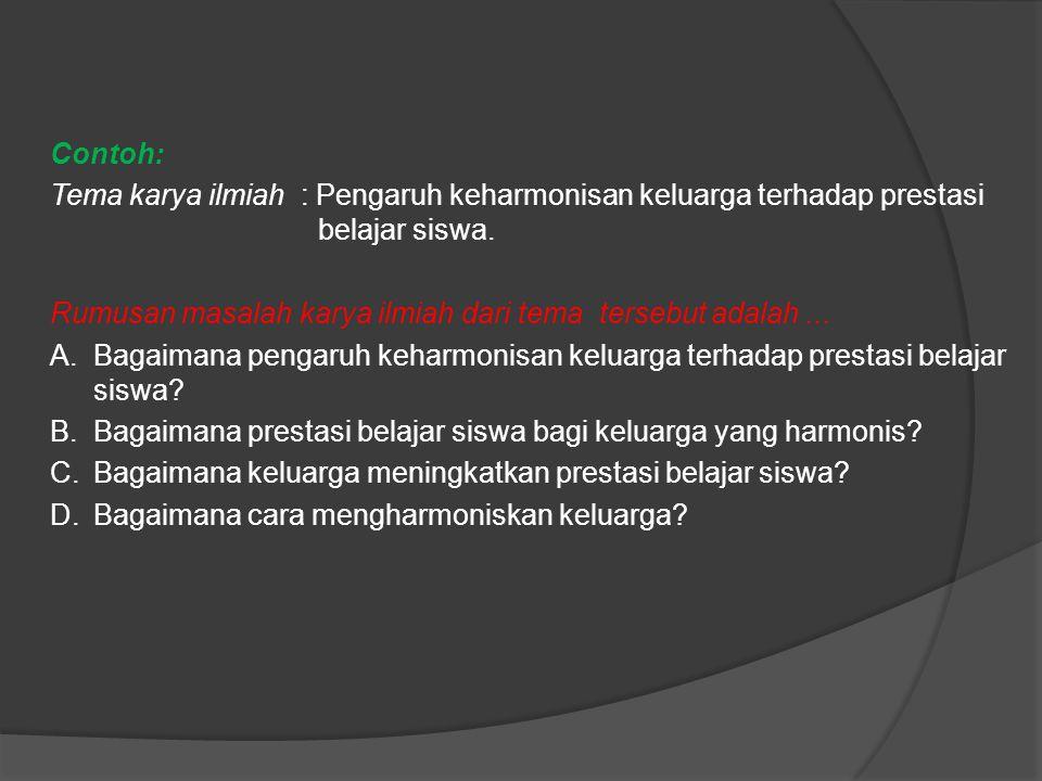 Contoh: Tema karya ilmiah : Pengaruh keharmonisan keluarga terhadap prestasi belajar siswa.