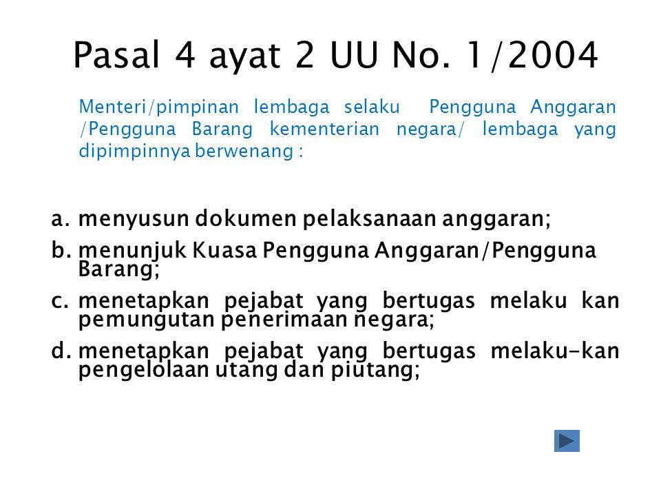 Pasal 4 ayat 2 UU No. 1/2004 a. menyusun dokumen pelaksanaan anggaran;