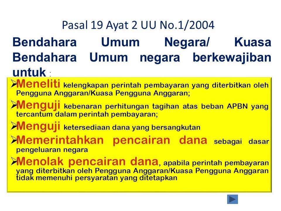 Pasal 19 Ayat 2 UU No.1/2004 Bendahara Umum Negara/ Kuasa Bendahara Umum negara berkewajiban untuk :