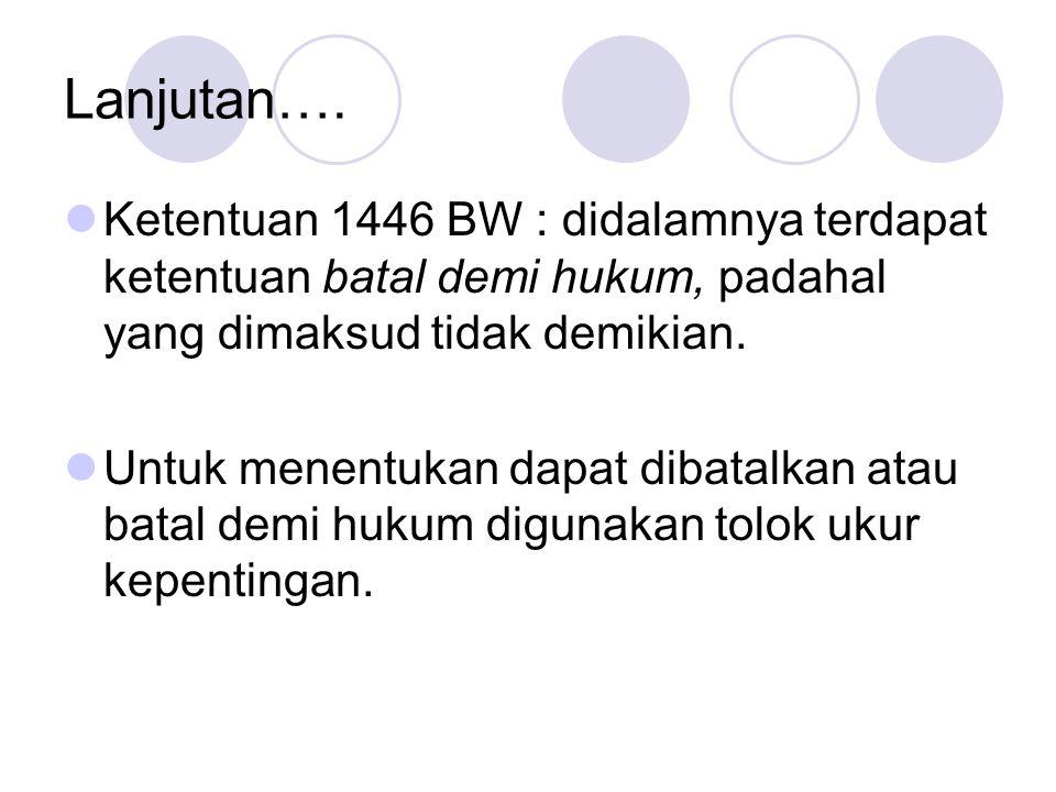 Lanjutan…. Ketentuan 1446 BW : didalamnya terdapat ketentuan batal demi hukum, padahal yang dimaksud tidak demikian.