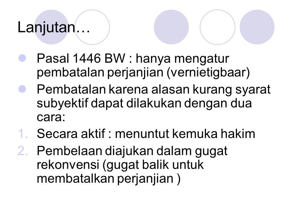 Lanjutan… Pasal 1446 BW : hanya mengatur pembatalan perjanjian (vernietigbaar)