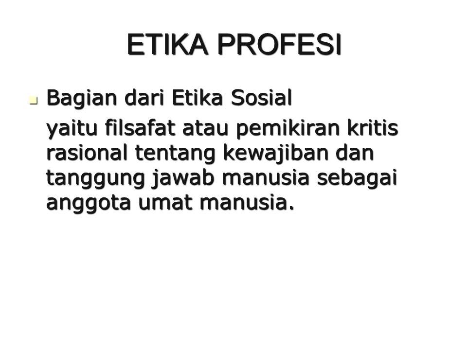 ETIKA PROFESI Bagian dari Etika Sosial