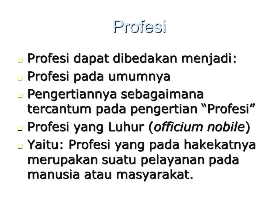 Profesi Profesi dapat dibedakan menjadi: Profesi pada umumnya