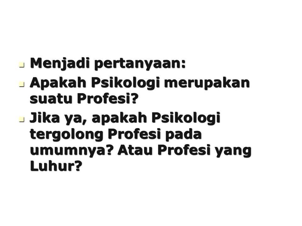 Menjadi pertanyaan: Apakah Psikologi merupakan suatu Profesi.