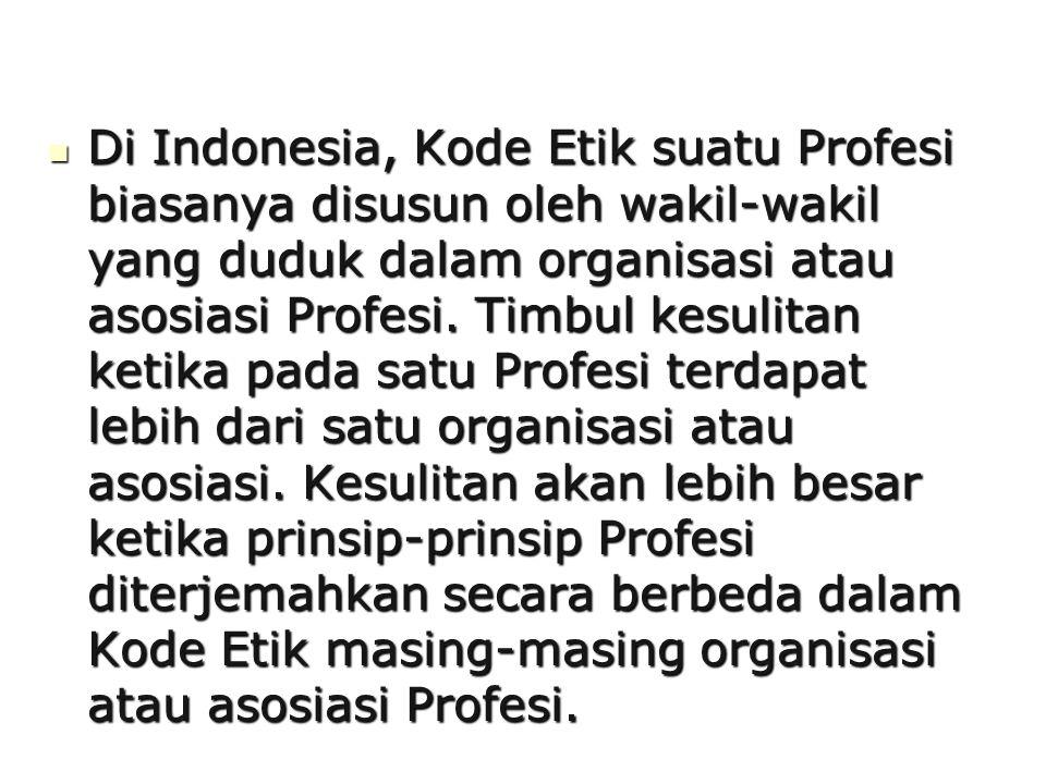 Di Indonesia, Kode Etik suatu Profesi biasanya disusun oleh wakil-wakil yang duduk dalam organisasi atau asosiasi Profesi.
