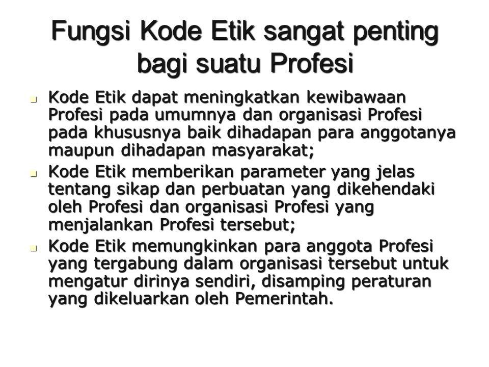 Fungsi Kode Etik sangat penting bagi suatu Profesi